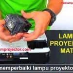 cara memperbaiki lampu proyektor mati